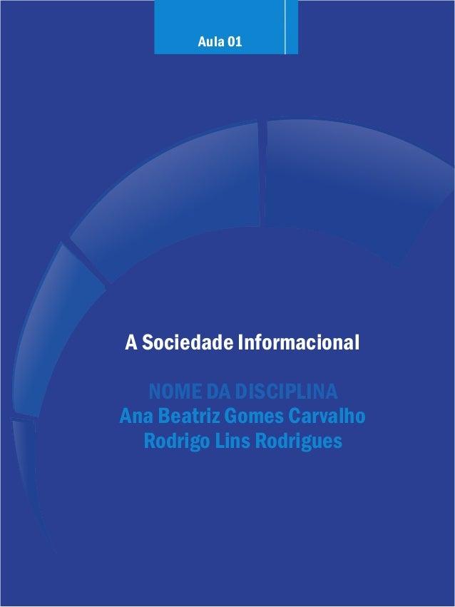 Aula 01  A Sociedade Informacional nome da Disciplina Ana Beatriz Gomes Carvalho Rodrigo Lins Rodrigues  1