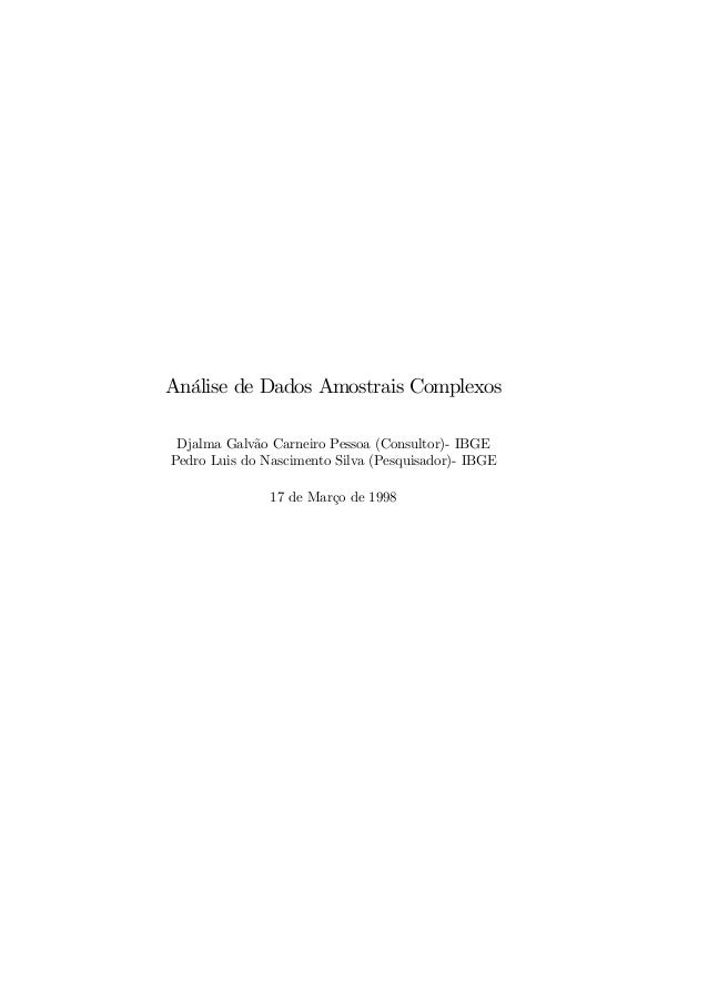 Análise de Dados Amostrais Complexos Djalma Galvão Carneiro Pessoa (Consultor)- IBGE Pedro Luis do Nascimento Silva (Pesqu...