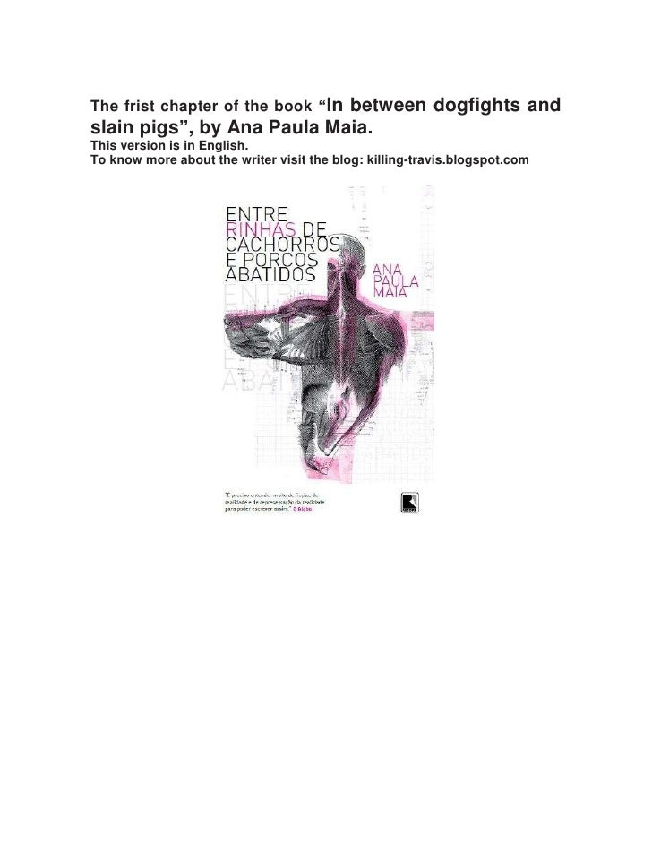 """The frist chapter of the book """"In between dogfights andslain pigs"""", by Ana Paula Maia.This version is in English.To know m..."""