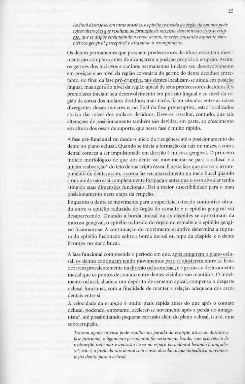 25  Ao final desta fase, em raras ocasiões, ojzpittâojreduzido dp_órgão do_esmalte pode  sofrer__alterações que resultam n...