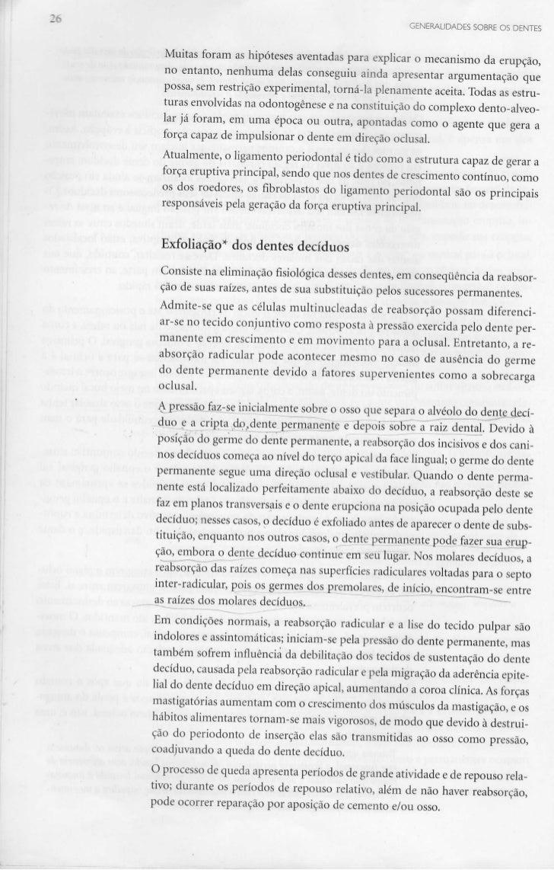 GENERALIDADES SOBRE OS DENTESMuitas foram as hipóteses aventadas para explicar o mecanismo da erupção,no entanto, nenhuma ...