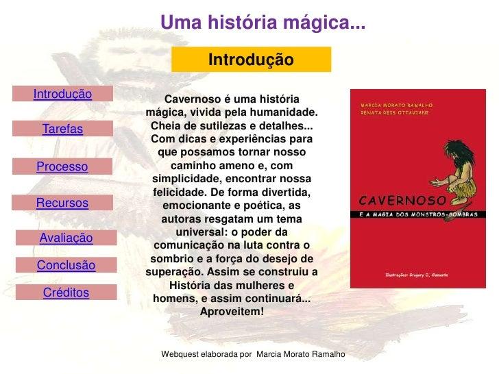 Uma história mágica...                            Introdução Introdução       Cavernoso é uma história              mágica...