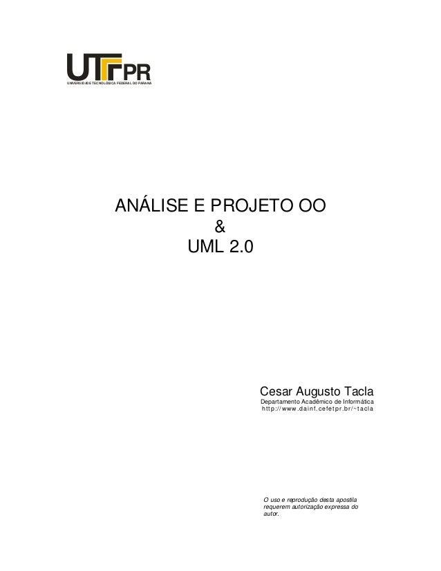 PR  UNIVERSIDADE TECNOLÓGICA FEDERAL DO PARANÁ  ANÁLISE E PROJETO OO & UML 2.0  Cesar Augusto Tacla Departamento Acadêmico...