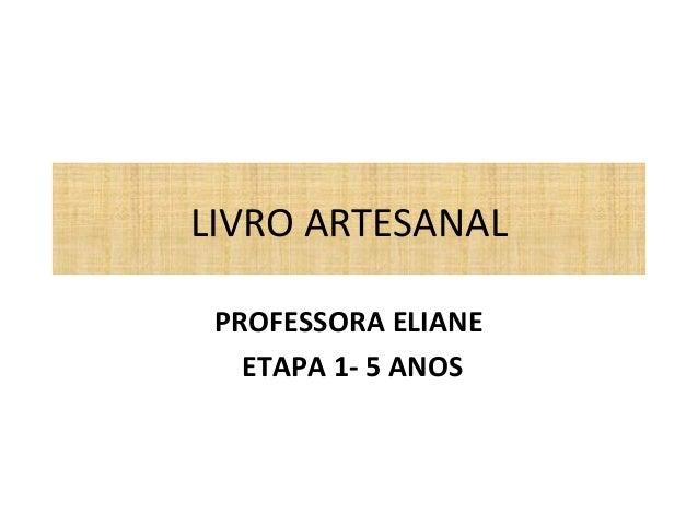 LIVRO ARTESANAL  PROFESSORA ELIANE  ETAPA 1- 5 ANOS