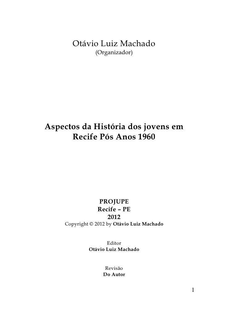 Otávio Luiz Machado                (Organizador)Aspectos da História dos jovens em      Recife Pós Anos 1960              ...