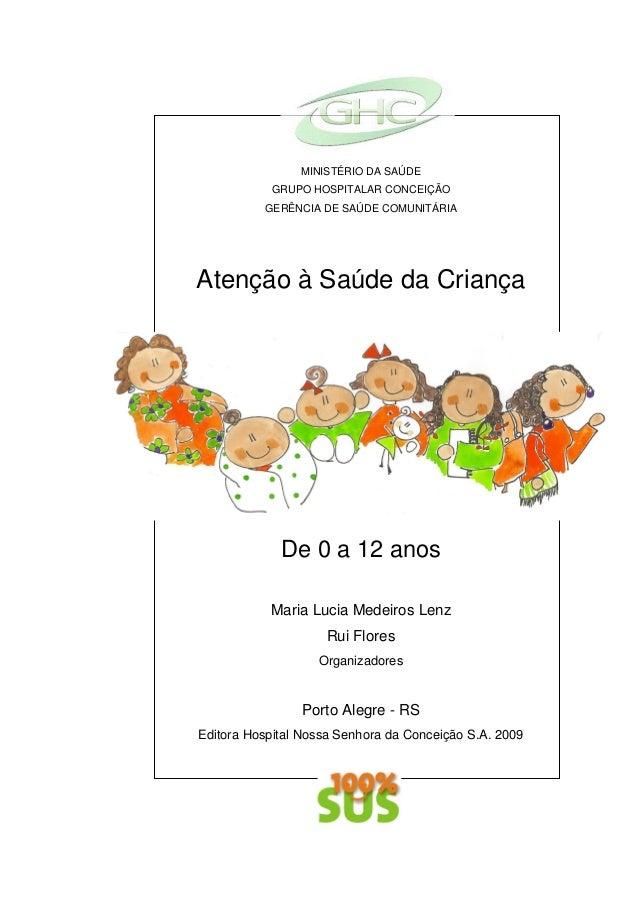 MINISTÉRIO DA SAÚDE GRUPO HOSPITALAR CONCEIÇÃO GERÊNCIA DE SAÚDE COMUNITÁRIA Atenção à Saúde da Criança De 0 a 12 anos Mar...