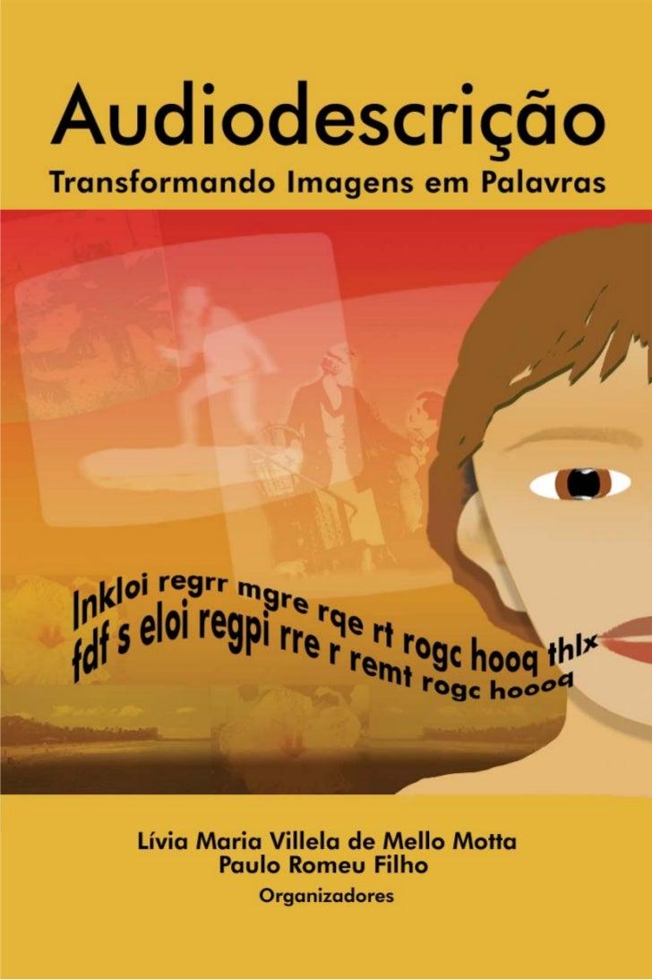 AudiodescriçãoTransformando Imagens em Palavras   Lívia Maria Villela de Mello Motta          Paulo Romeu Filho           ...