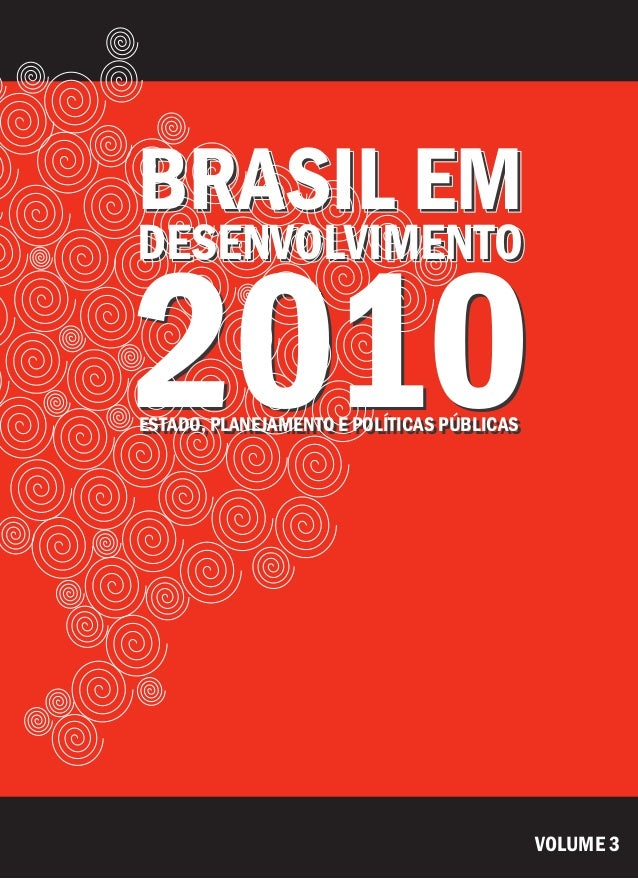 2010 BRASIL EM DESENVOLVIMENTO ESTADO, PLANEJAMENTO E POLÍTICAS PÚBLICAS 2010 BRASIL EM DESENVOLVIMENTO ESTADO, PLANEJAMEN...