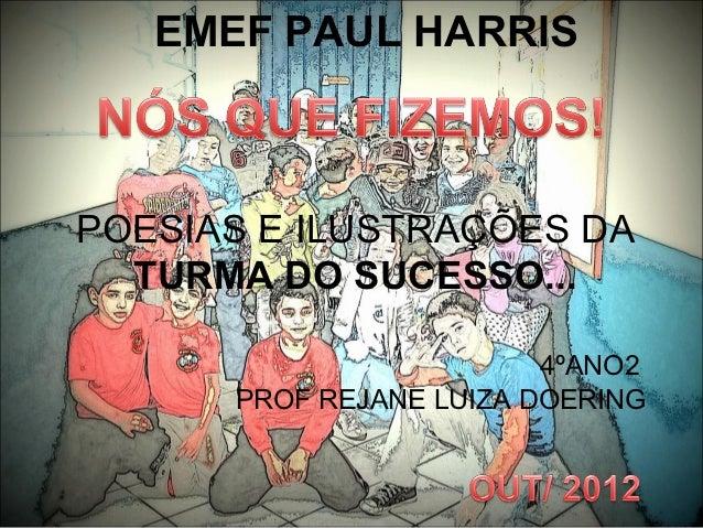 EMEF PAUL HARRISPOESIAS E ILUSTRAÇÕES DA  TURMA DO SUCESSO...                         4ºANO2      PROF REJANE LUIZA DOERING
