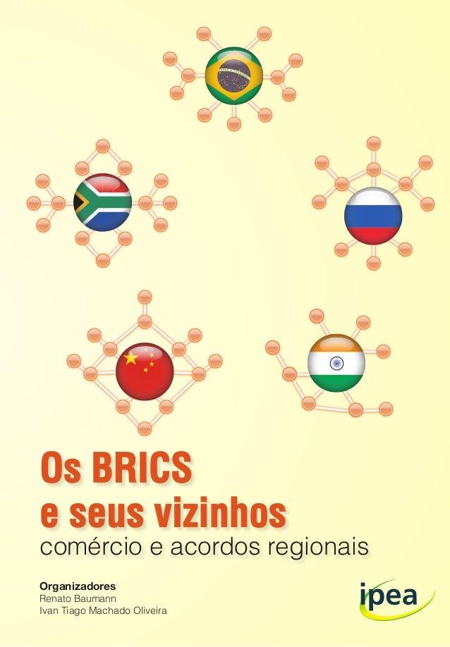 Organizadores Renato Baumann Ivan Tiago Machado Oliveira Os BRICS e seus vizinhos comércio e acordos regionais