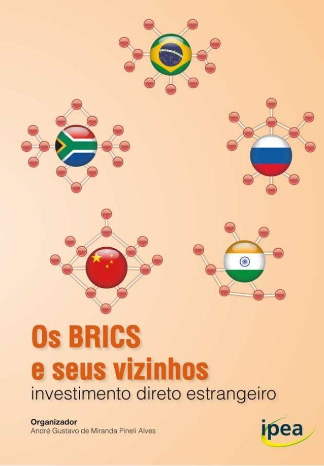 Os BRICS e seus vizinhos investimento direto estrangeiro Organizador André Gustavo de Miranda Pineli Alves