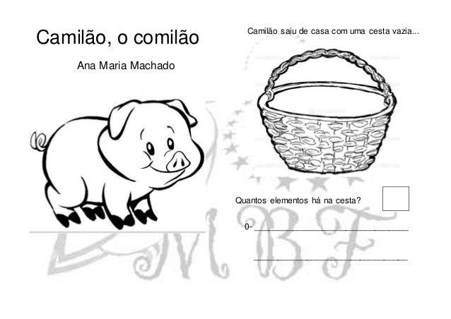 Camilão, o comilão Ana Maria Machado Camilão saiu de casa com uma cesta vazia... Quantos elementos há na cesta? 0- _______...