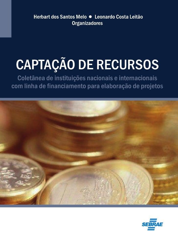 CAPTAÇÃO DE RECURSOS   Coletânea de instituições nacionais e internacionais com linhas de financiamento para elaboração de...