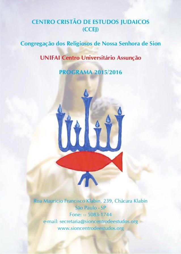 1 CENTRO CRISTÃO DE ESTUDOS JUDAICOS (CCEJ) Congregação dos Religiosos de Nossa Senhora de Sion UNIFAI Centro Universitári...