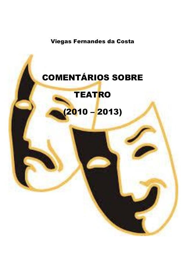 Viegas Fernandes da Costa  COMENTÁRIOS SOBRE TEATRO (2010 – 2013)
