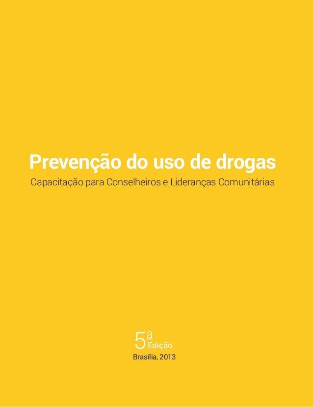 Prevenção do uso de drogas Capacitação para Conselheiros e Lideranças Comunitárias Edição5a Brasília, 2013