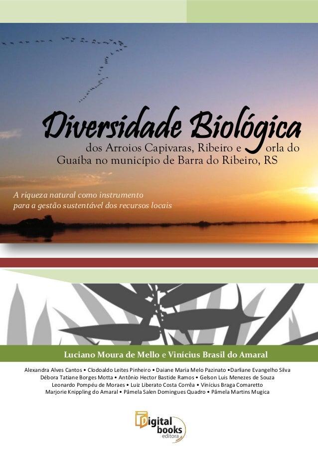 Luciano Moura de Mello e Vinícius Brasil do AmaralDiversidade Biológicados Arroios Capivaras, Ribeiro e orla doGuaíba no m...