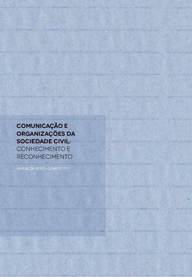 Comunicação E Organizações da Sociedade Civil: conhecimento e reconhecimento Mafalda Eiró-Gomes (ORG.)