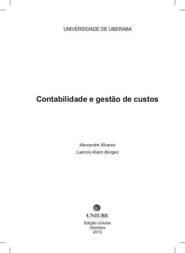 Contabilidade e gestão de custos Edição Uniube Uberaba 2010 Alexandre Alvarez Laércio Alaim Borges UNIVERSIDADE DE UBERABA