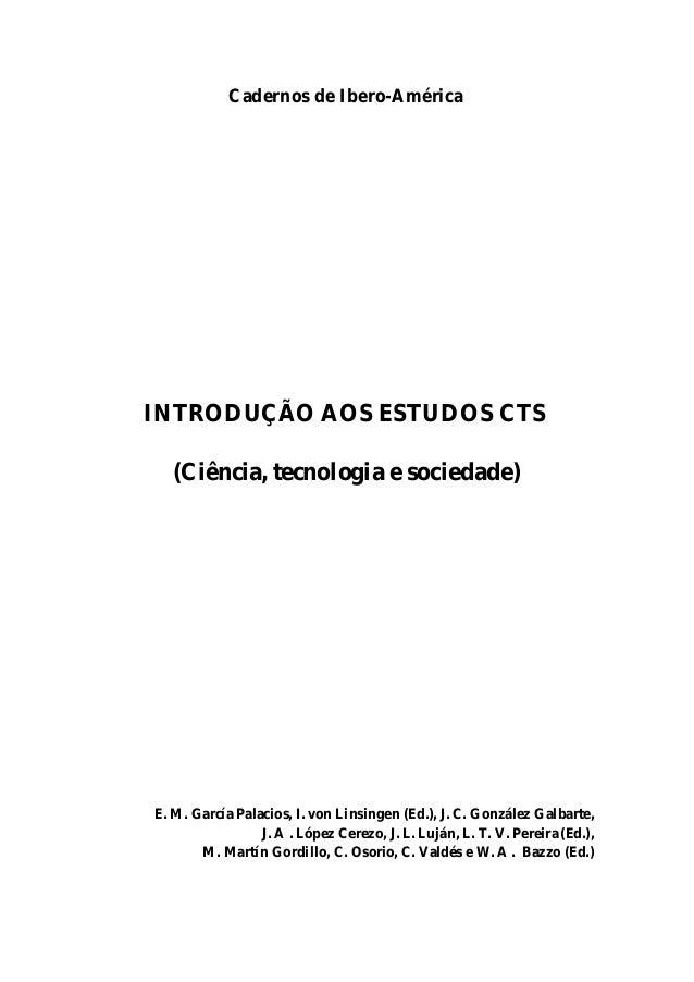 Cadernos de Ibero-América INTRODUÇÃO AOS ESTUDOS CTS (Ciência, tecnologia e sociedade) E. M. García Palacios, I. von Linsi...