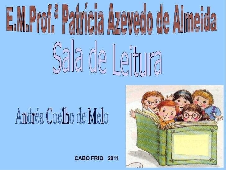 E.M.Prof.ª Patrícia Azevedo de Almeida Sala de Leitura Andréa Coelho de Melo  CABO FRIO  2011