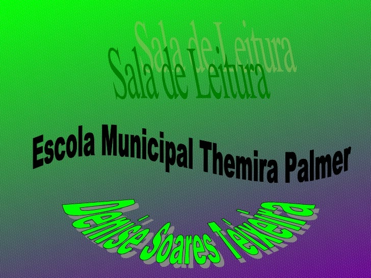 Sala de Leitura Escola Municipal Themira Palmer  Denise Soares Teixeira