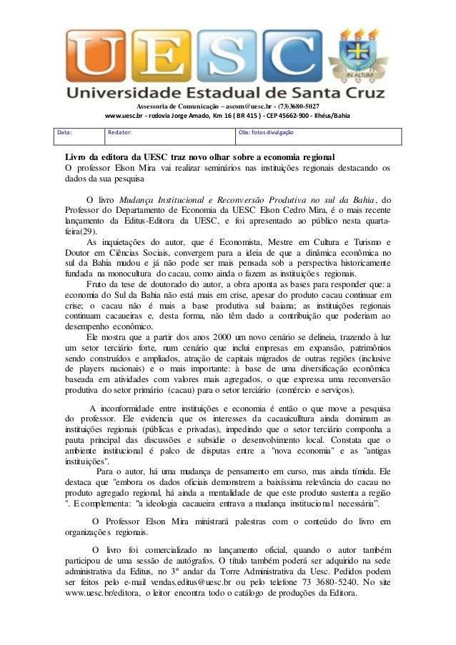 Assessoria de Comunicação – ascom@uesc.br - (73)3680-5027 www.uesc.br - rodovia Jorge Amado, Km 16 ( BR 415 ) - CEP 45662-...