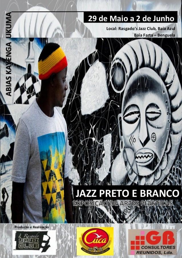 1Exposição de Artes Plásticas; Jazz Preto e Branco – Abias Ukuma JAZZ PRETO E BRANCO ABIASKAYENGAUKUMA 29 de Maio a 2 de J...