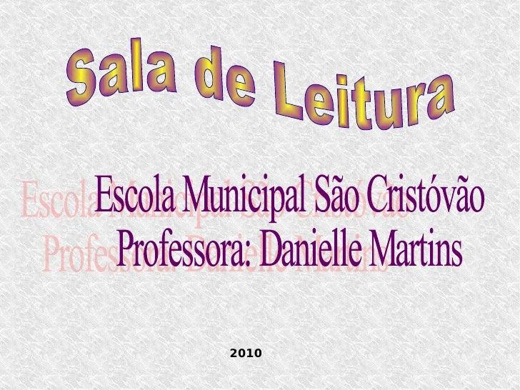 Sala de Leitura Escola Municipal São Cristóvão Professora: Danielle Martins 2010