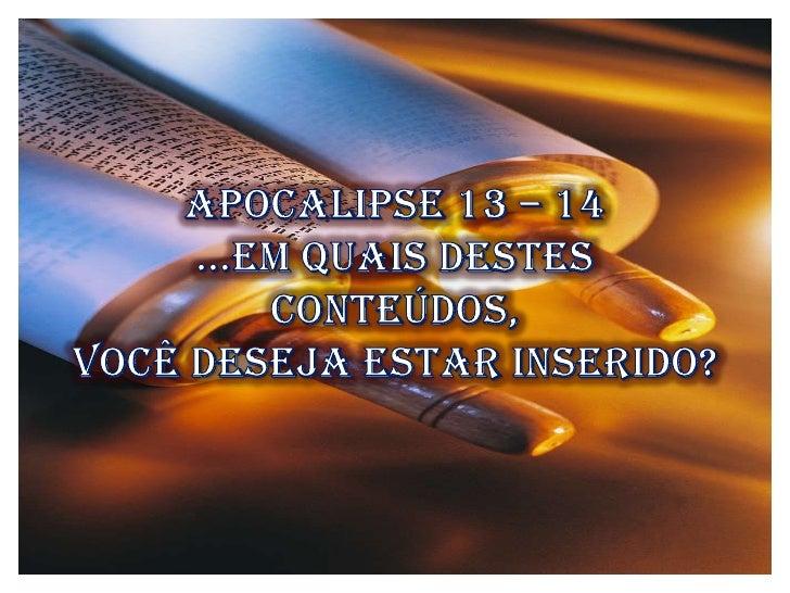 Apocalipse 13 – 14<br />...em quais destes conteúdos, <br />você deseja estar inserido?<br />