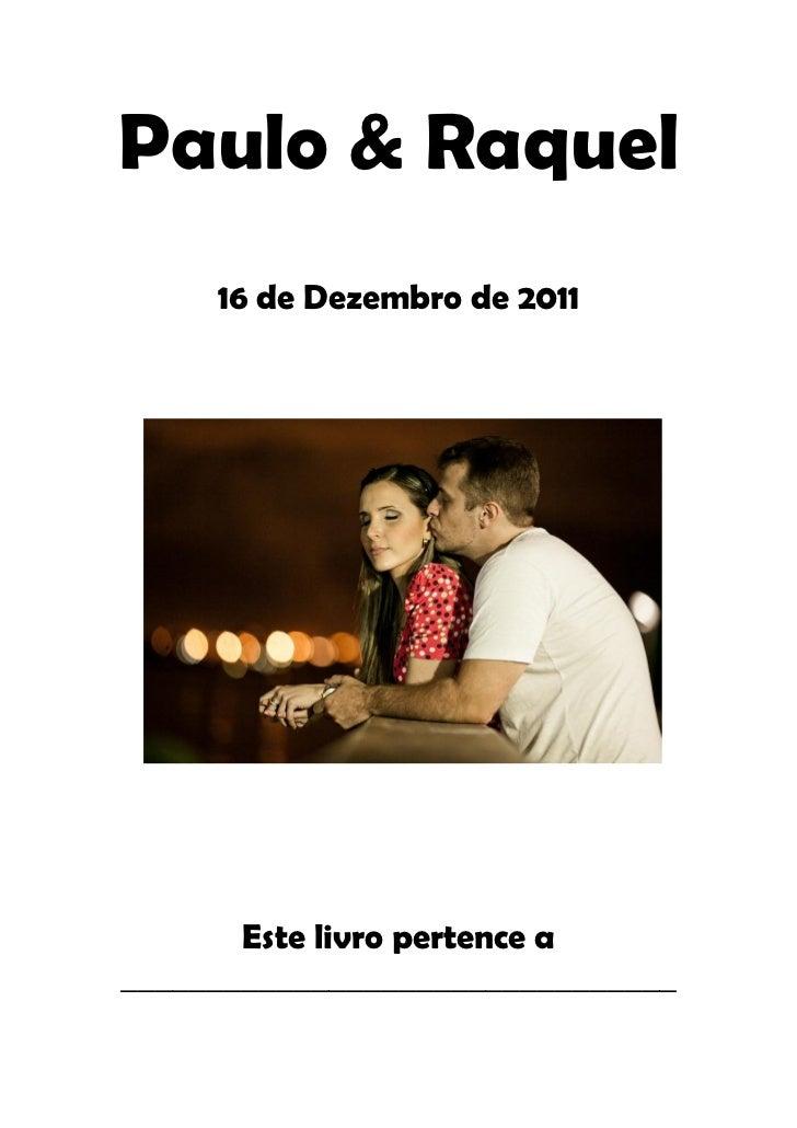Paulo & Raquel     16 de Dezembro de 2011       Este livro pertence a________________________________