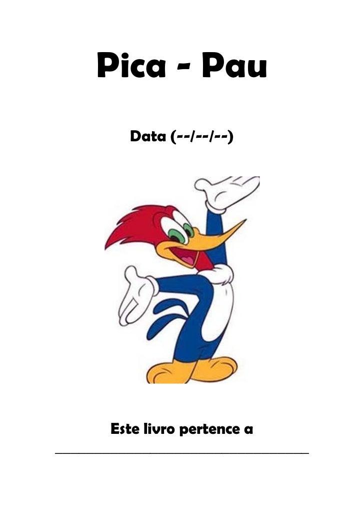 Pica - Pau         Data (--/--/--)       Este livro pertence a________________________________