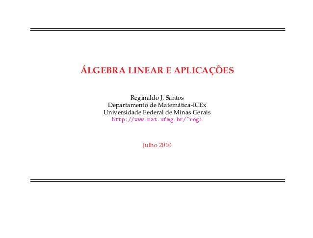 ´ALGEBRA LINEAR E APLICAC¸ ˜OES Reginaldo J. Santos Departamento de Matem´atica-ICEx Universidade Federal de Minas Gerais ...