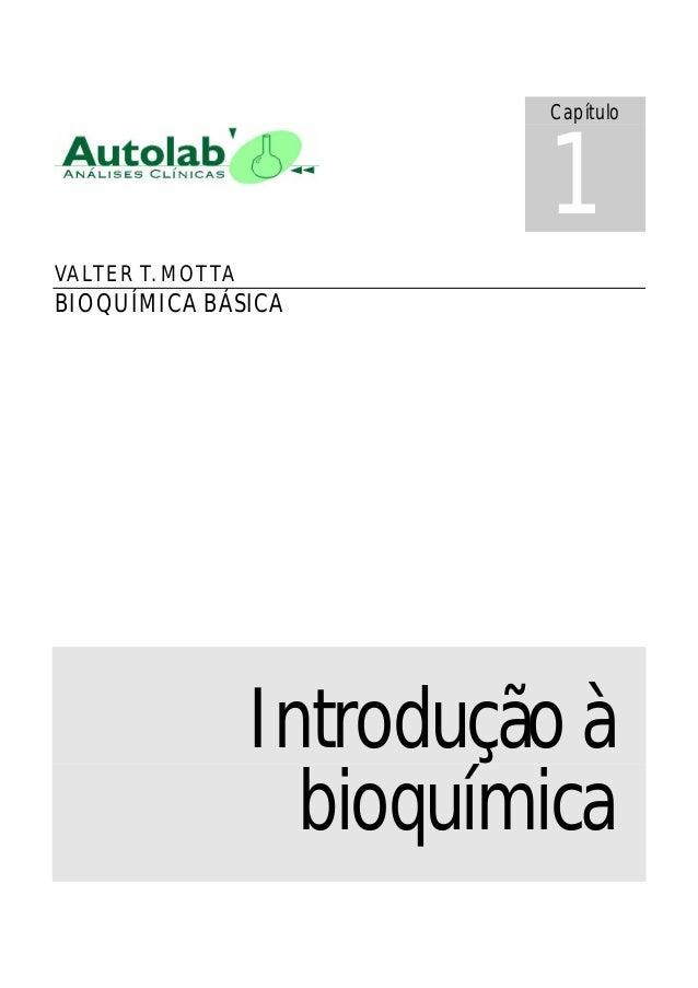 VALTER T. MOTTA BIOQUÍMICA BÁSICA Introdução à bioquímica Capítulo 1