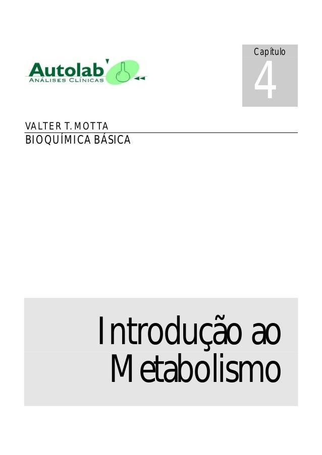 VALTER T. MOTTA BIOQUÍMICA BÁSICA Introdução ao Metabolismo Capítulo 4