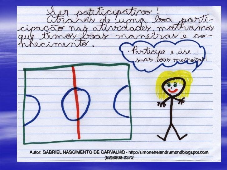 Autor: GABRIEL NASCIMENTO DE CARVALHO - http://simonehelendrumondblogspot.com                              (92)8808-2372
