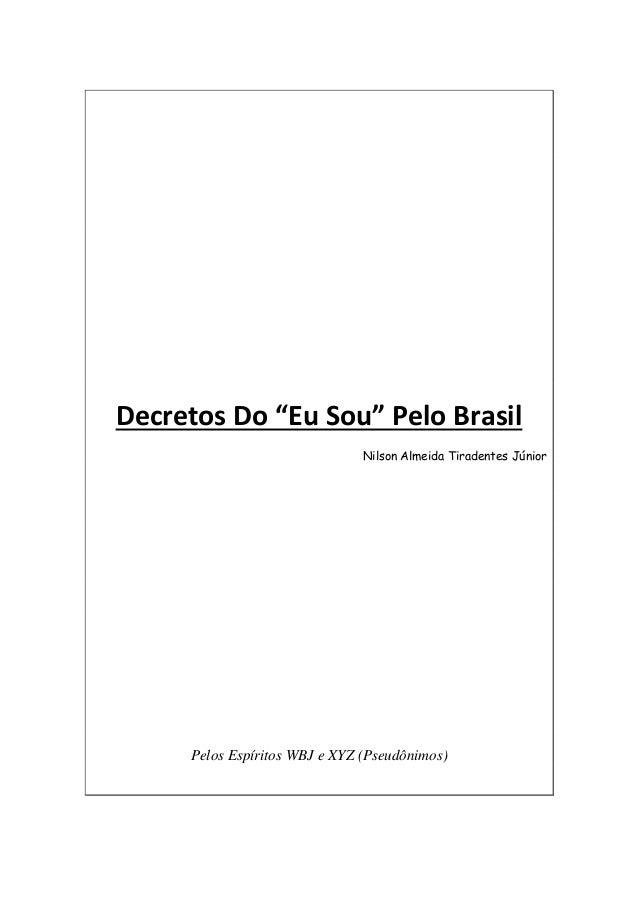 """Decretos Do """"Eu Sou"""" Pelo Brasil Nilson Almeida Tiradentes Júnior Pelos Espíritos WBJ e XYZ (Pseudônimos)"""