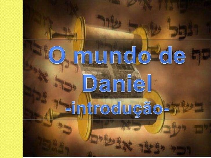 O mundo de Daniel <br />-introdução-<br />