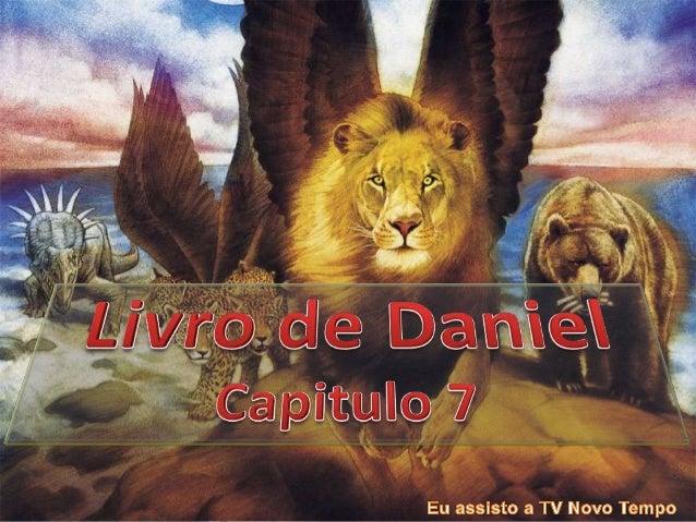 7:1 No primeiro ano de Belsazar rei de Babilônia, No primeiro ano de Belsazar, teve Daniel um sonho e visões da sua cabeça...