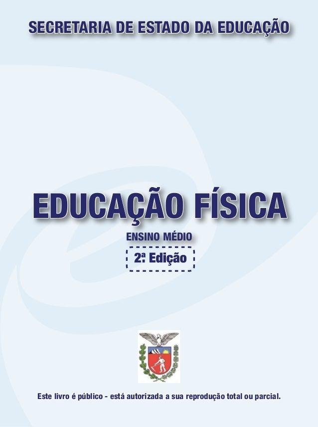 EDUCAÇÃO FÍSICA ENSINO MÉDIO SECRETARIA DE ESTADO DA EDUCAÇÃO Este livro é público - está autorizada a sua reprodução tota...