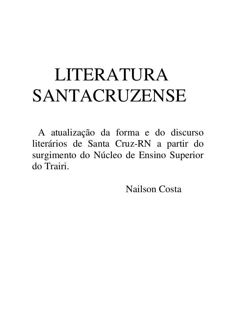 LITERATURASANTACRUZENSE  A atualização da forma e do discursoliterários de Santa Cruz-RN a partir dosurgimento do Núcleo d...