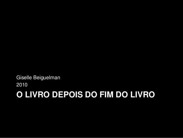 O LIVRO DEPOIS DO FIM DO LIVRO Giselle Beiguelman 2010