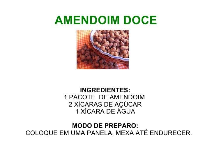 AMENDOIM DOCE               INGREDIENTES:         1 PACOTE DE AMENDOIM           2 XÍCARAS DE AÇÚCAR             1 XÍCARA ...