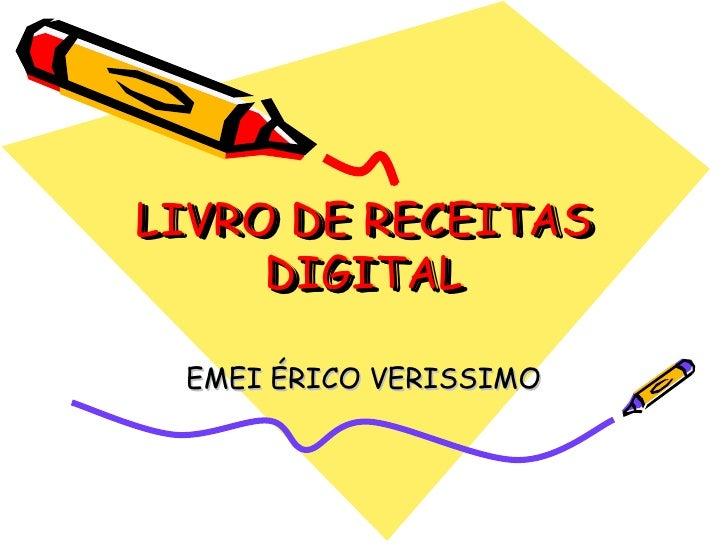 LIVRO DE RECEITASLIVRO DE RECEITAS     DIGITAL     DIGITAL EMEI ÉRICO VERISSIMO