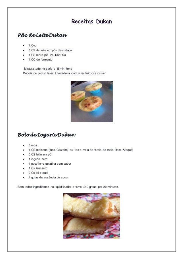 Receitas Dukan Pão de Leite Dukan  1 Ovo  6 CS de leite em pós desnatado  1 CS requeijão 0% Danúbio  1 CC de fermento ...