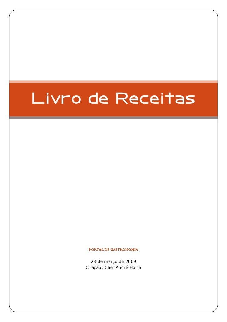 Livro de Receitas                     GASTRONOMIA       PORTAL DE GASTRONOMIA         23 de março de 2009      Criação: Ch...