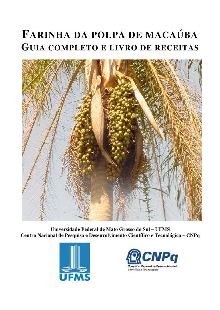 FARINHA DA POLPA DE MACAÚBA G UIA COMPLETO E LIVRO DE RECEITAS                 Universidade Federal de Mato Grosso do Sul ...