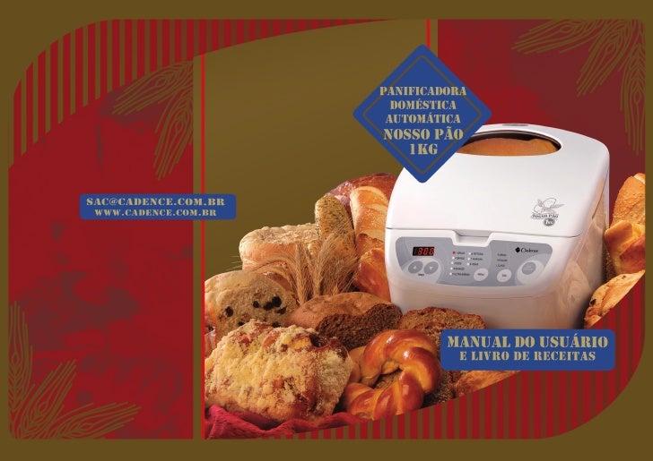 APRESENTAÇÃO            Com a sua Panificadora Doméstica Cadence fazer pão em casa é muito fácil, divertido, saboroso e sa...