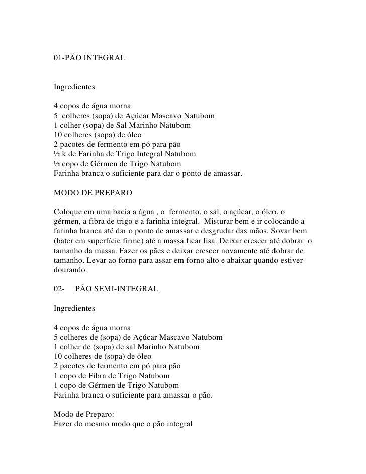 01-PÃO INTEGRAL   Ingredientes  4 copos de água morna 5 colheres (sopa) de Açúcar Mascavo Natubom 1 colher (sopa) de Sal M...