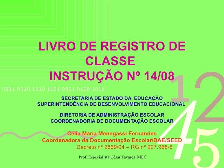 LIVRO DE REGISTRO DE CLASSE  INSTRUÇÃO Nº 14/08 SECRETARIA DE ESTADO DA  EDUCAÇÃO SUPERINTENDÊNCIA DE DESENVOLVIMENTO EDUC...